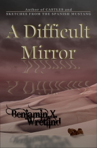 A Difficult Mirror by Benjamin X. Wretlind